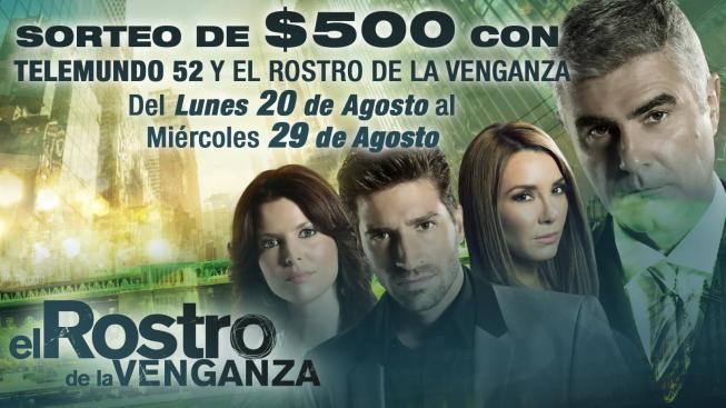 SORTEO DE $500 CON TELEMUNDO 52 Y EL ROSTRO DE LA VENGANZA